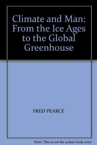 Climate and Man: From the Ice Ages to the Global Greenhouse By Fred Pearce