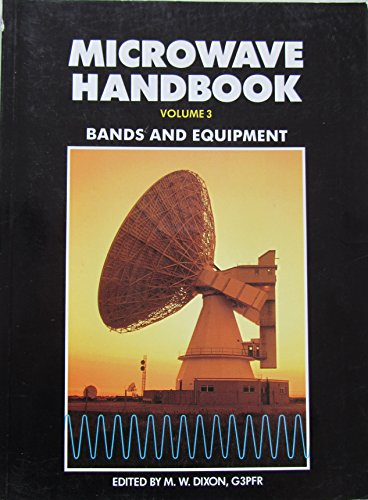 Microwave Handbook: Bands and Equipment v. 3 Edited by M.W. Dixon