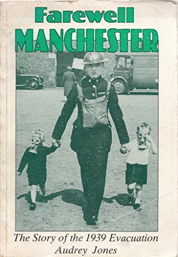 Farewell Manchester - The Story of the 1939 Evacuation By Audrey JONES