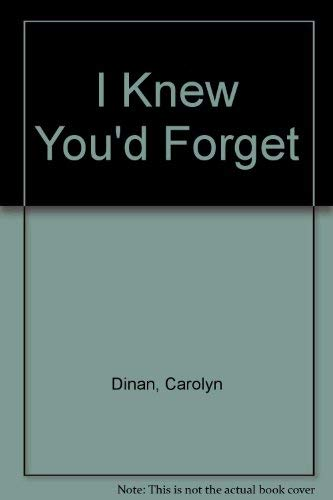 I Knew You'd Forget by Carolyn Dinan