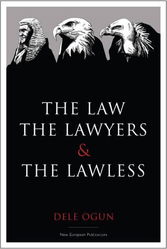 The Law, the Lawyers and the Lawless By Dele Ogun