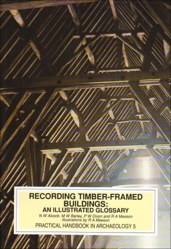 Recording Timber-Framed Buildings: An Illustrated Glossary (Practical handbooks) By N.W Alcock