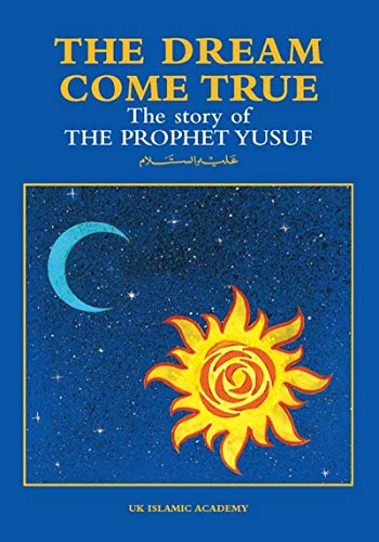 The Dream Come True: The Story of Prophet Yusuf (Joseph) By Iqbal Ahmad Azami