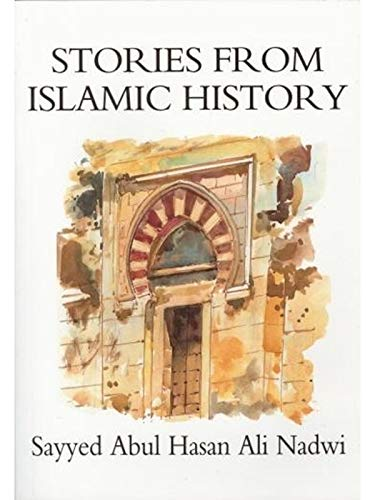 Stories From Islamic History By Sayyed Abul Hasan 'Ali Nadwi