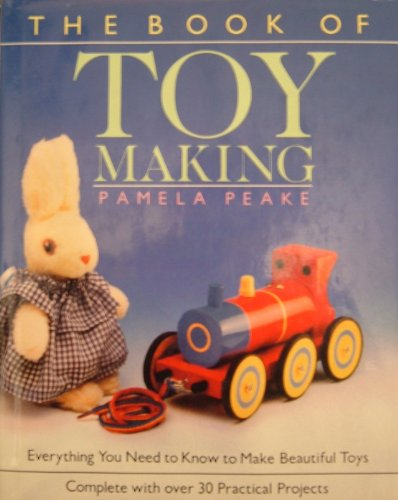 Book of Toymaking: Everything You Need to Know to Make Beautiful Toys By Pamela Peake