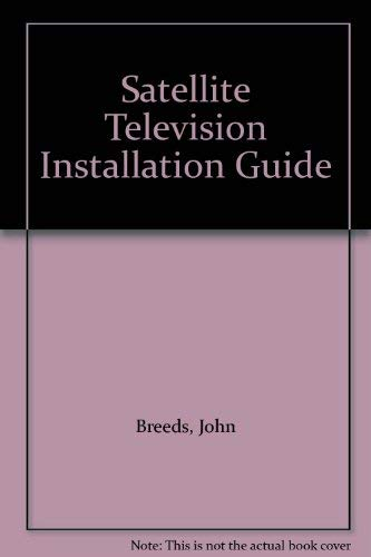 Satellite Television Installation Guide By John Breeds