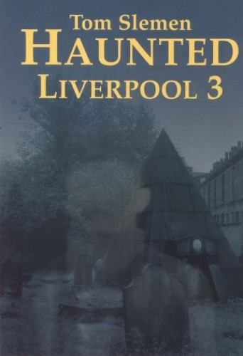 Haunted Liverpool 3: v.3 by Thomas Slemen