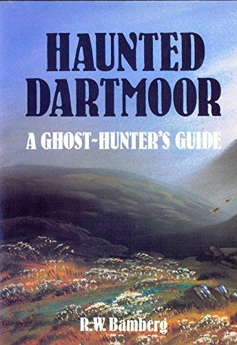 Haunted Dartmoor: A Ghost-hunter's Companion By Robert W. Bamberg