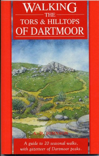 Walking the Tors and Hilltops of Dartmoor By Alan Douglas Johnson