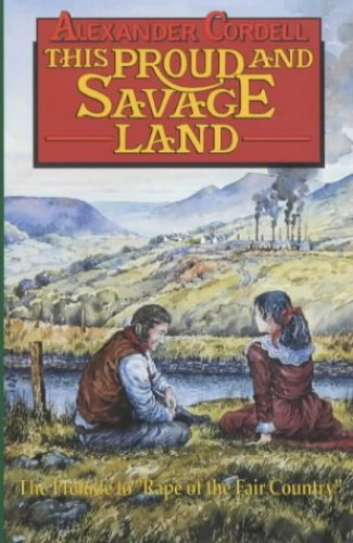This Proud and Savage Land By Alexander Cordell