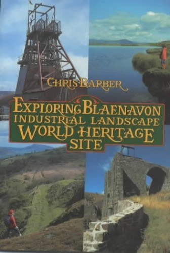 Exploring Blaenavon Industrial Landscape World Heritage Site By Chris Barber