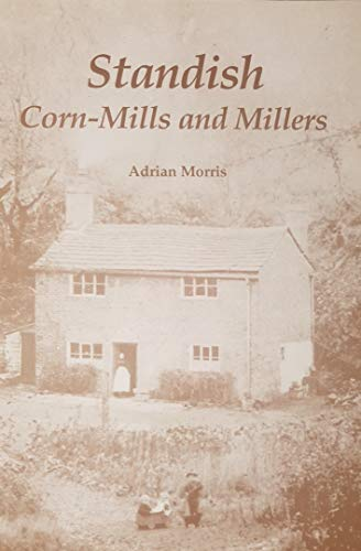 Standish Corn-Mills and Millers By Adrian Morris