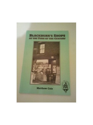 Blackburn's Shops at the Turn of the Century By Matthew Cole