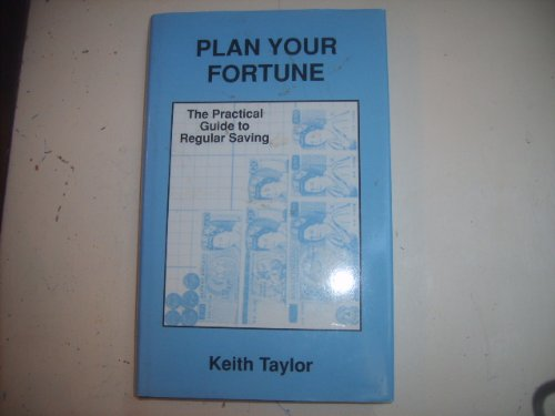 Plan Your Fortune: The Practical Guide to Regular Saving by Keith Taylor