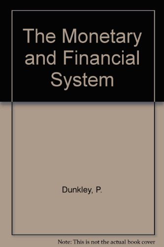 The Monetary and Financial System by P. Dunkley