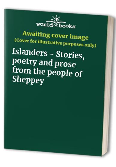 Islanders - Stories, poetry and prose from the people of Sheppey