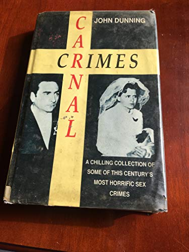Carnal Crimes - A Chilling Collection of Some of This Century's Most Horrific Sex Crimes By John Dunning