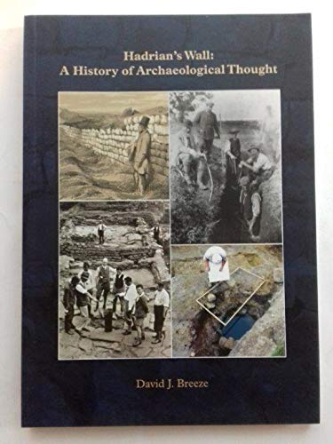 Hadrian's Wall: a History of Archaeological Thought (Extra Series) By David J. Breeze