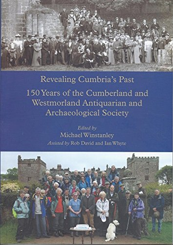 Revealing Cumbria's Past: 150 Years of the Cumberland and Westmorland Antiquarian and Archaeological Society By Michael Winstanley
