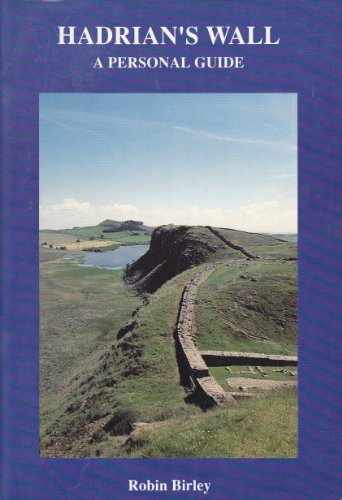 Hadrian's Wall: A Personal Guide by Robin Birley
