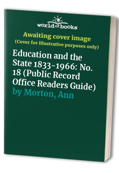 Education and the State 1833-1966 (Public Record Office Readers Guide) By Ann Morton