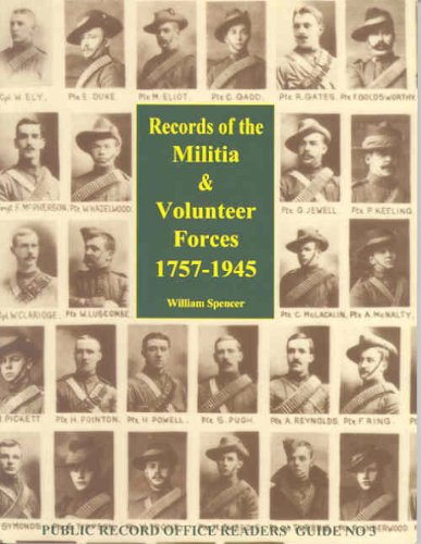 Records of the Militia and Volunteer Forces, 1757-1945 (Public Record Office readers' guides) By Garth Thomas