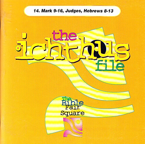 The Ichthus File: Mark 9-16, Judges, Heb 8-13 14