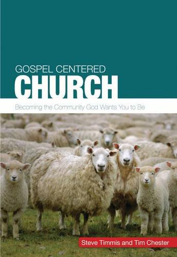 The Gospel-centred Church By Steve Timmis