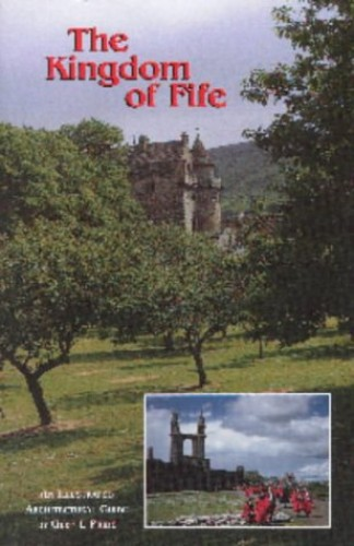 The Kingdom of Fife: An Illustrated Architectural Guide by Glen L. Pride