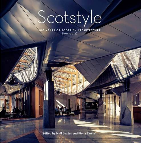 Scotstyle: 100 Years of Scottish Architecture 1916-2015 by Iain Dickson