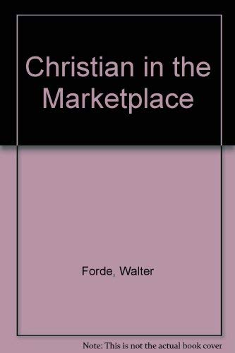 Christian in the Marketplace By Walter Forde
