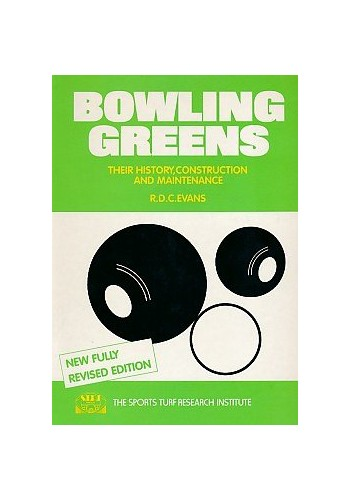 Bowling Greens: Their History, Construction and Maintenance By R.D.C. Evans