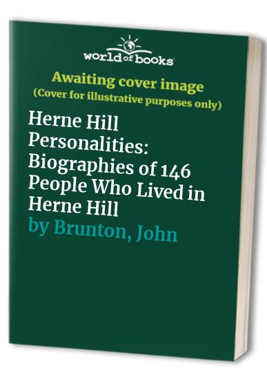 Herne Hill Personalities: Biographies of 146 People Who Lived in Herne Hill by George Young