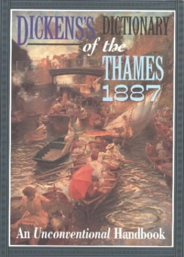 Dickens's Dictionary of the Thames, 1887 By Charles Dickens