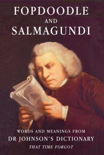 Fopdoodle and Salmagundi: Words and Meanings from Samuel Johnson's Dictionary That Time Forgot by Samuel Johnson