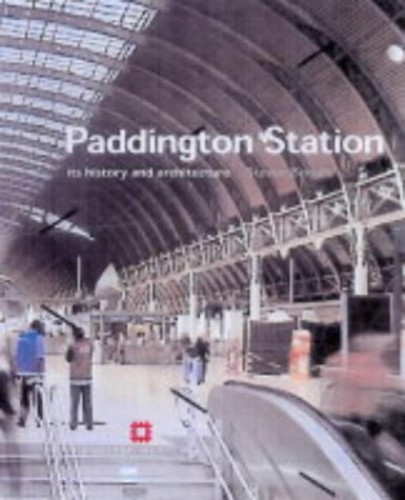 Paddington Station: Its History and Architecture by Steven Brindle