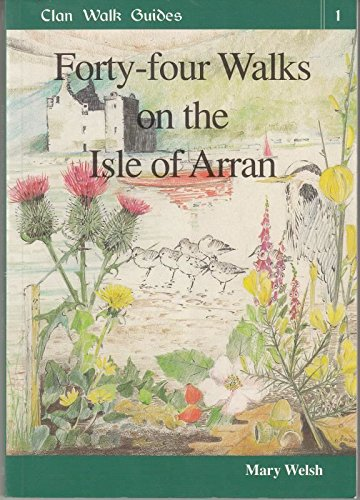Forty-Four Walks on the Isle of Arran By Mary Welsh