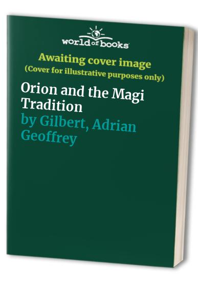 Orion and the Magi Tradition By Adrian Geoffrey Gilbert