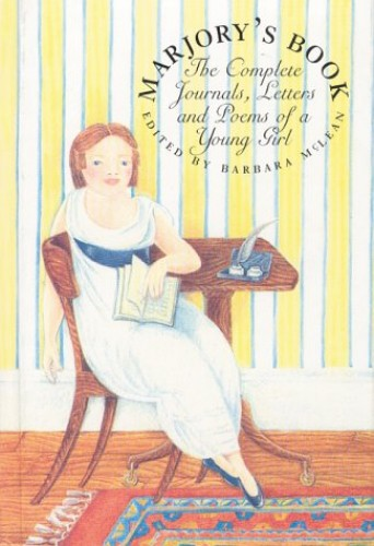 Marjory's Book: The Complete Journals, Letters and Poems of a Young Girl by Marjory Fleming