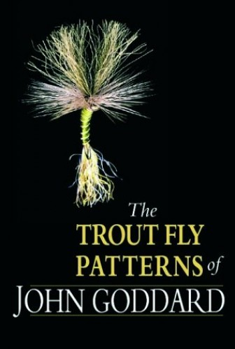 The Trout Fly Patterns of John Goddard By John Goddard