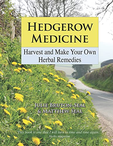 Hedgerow Medicine: Harvest and Make Your Own Herbal Remedies By Julie Bruton-Seal