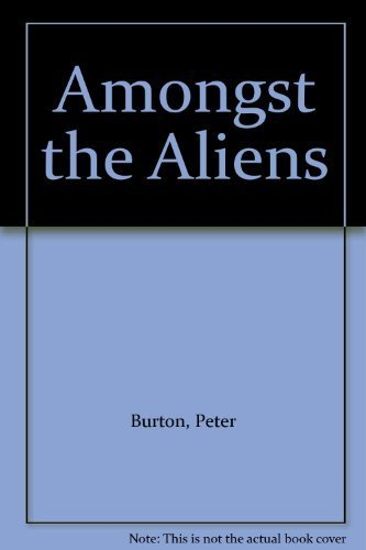 Amongst the Aliens By Peter Burton