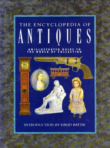 Encyclopedia of Antiques: An Illustrated Guide to the World of Collecting By Edited by David Battie