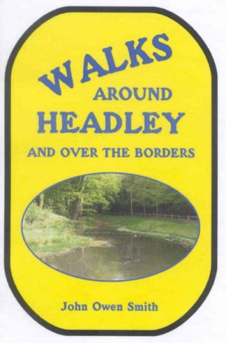 Walks Around Headley... And Over the Borders By John Owen Smith