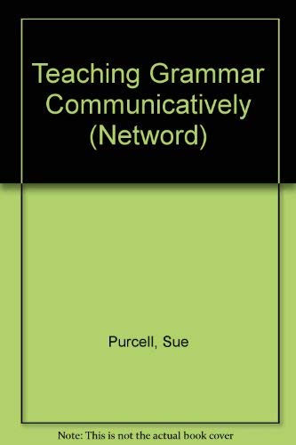 Teaching Grammar Communicatively By Sue Purcell