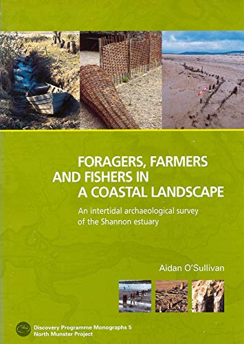 Foragers, Farmers and Fishers in a Coastal Landscape: An Intercultural Archaelogical Survey of the Shannon Estuary, 1992-7 By Aidan O'Sullivan