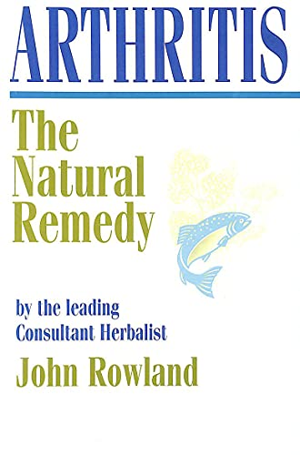 Arthritis: The Natural Remedy By John Rowland