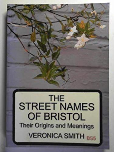 The Street Names of Bristol By Veronica Smith