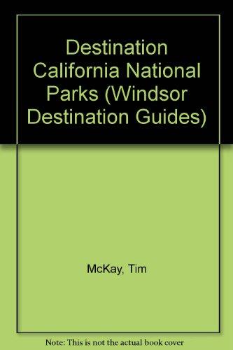 Destination California National Parks (Windsor Destination Guides) By Tim McKay