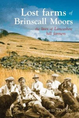 Lost Farms of Brinscall Moors: The Lives of Lancashire Hill Farmers By David Clayton